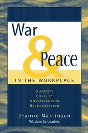 War & Peace in the Workplace ebook by Jeanne Martinson