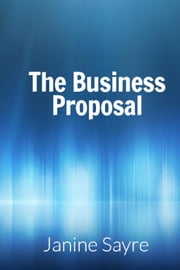 The Business Propoal ebook by Janine Sayre