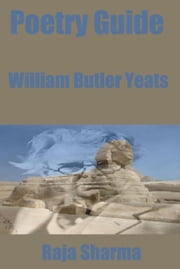 Poetry Guide: William Butler Yeats ebook by Raja Sharma