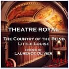 Theatre Royal - The Country of the Blind & Little Louise - Episode 7 audiobook by H.G. Wells, Guy de Maupassant