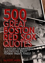 500 Great Boston Red Sox Quotes - A History of Baseball Quotations From Fenway Park's Finest ebook by Kobo.Web.Store.Products.Fields.ContributorFieldViewModel