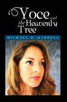 Yoce and the Heavenly Tree - Michael D. Harrell ebook by Michael D. Harrell