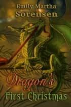 Dragon's First Christmas ebook by Emily Martha Sorensen