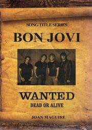 Bon Jovi- Wanted Dead Or Alive - Song Title Series, #1 ebook by Joan Maguire