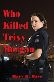Who Killed Trixy Morgan ebook by Mary Base