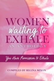 Women Waiting to Exhale: You Have Permission to Exhale ebook by Courtney N. Williams, Felonesecia West, Kinedia Brown-Diggs,...