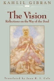 The Vision ebook by Kahlil Gibran,Juan R. I. Cole