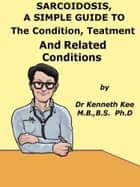 Sarcoidosis, A Simple Guide To The Condition, Treatment And Related Diseases ebook by Kenneth Kee