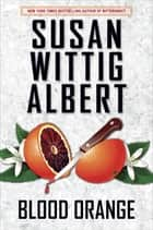 Blood Orange eBook by Susan Wittig Albert