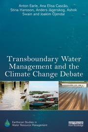 Transboundary Water Management and the Climate Change Debate ebook by Anton Earle,Ana Elisa Cascao,Stina Hansson,Anders Jägerskog,Ashok Swain,Joakim Öjendal