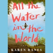 All the Water in the World - A Novel audiobook by Karen Raney