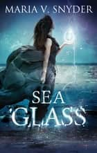 Sea Glass - A Fantasy Novel eBook by Maria V. Snyder