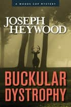 Buckular Dystrophy - A Woods Cop Mystery ebook by