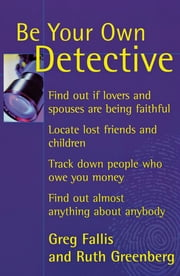Be Your Own Detective ebook by Greg Fallis,Ruth Greenberg