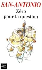 Zéro pour la question ebook by SAN-ANTONIO