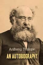 An Autobiography ebook by Anthony Trollope