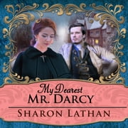 My Dearest Mr. Darcy - An Amazing Journey into Love Everlasting audiobook by Sharon Lathan