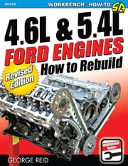 4.6L & 5.4L Ford Engines - How to Rebuild - Revised Edition ebook by George Reid