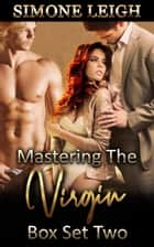 Mastering the Virgin Box Set Two - Mastering the Virgin Box Set, #2 ebook by Simone Leigh