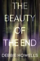 The Beauty of the End eBook por Debbie Howells