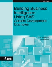 Building Business Intelligence Using SAS - Content Development Examples ebook by Tricia Aanderud,Angela Hall