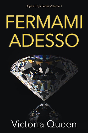 Fermami Adesso - Alpha Boys Series Volume 1 eBook by Victoria Queen
