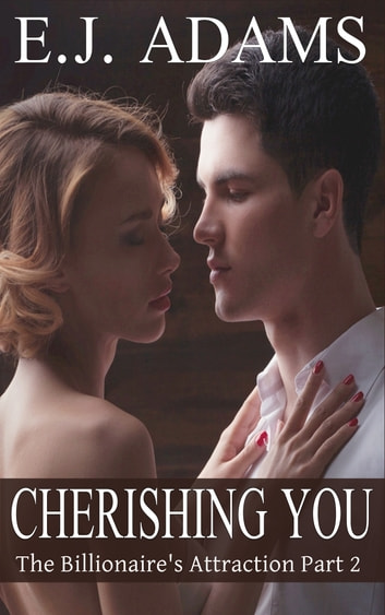 Cherishing You - The Billionaire's Attraction Part 2 ebook by E.J. Adams