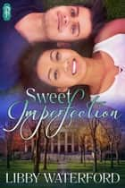 Sweet Imperfection ebook by Libby Waterford