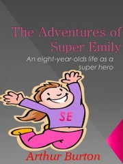 The Adventures of Super Emily ebook by Art Burton