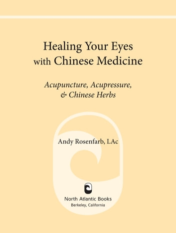 Healing Your Eyes with Chinese Medicine - Acupuncture, Acupressure, & Chinese Herbs ebook by Andy Rosenfarb