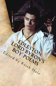 Edleston - Lord Byron's Boy Poems ebook by Lord Byron,Keith Hale