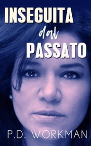 Inseguita dal passato eBook by P.D. Workman