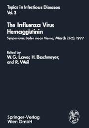 The Influenza Virus Hemagglutinin - Symposium, Baden near Vienna, March 21–23, 1977 ebook by W.G. Laver,H. Bachmayer,R. Weil