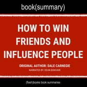 How to Win Friends and Influence People by Dale Carnegie - Book Summary 有聲書 by FlashBooks