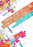 Communication Skills for Business Professionals ebook by Phillip Cenere, Robert Gill, Celeste Lawson,...