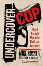 Undercover Cop - How I Brought Down the Real-Life Sopranos ebook by Mike Russell, Patrick Picciarelli