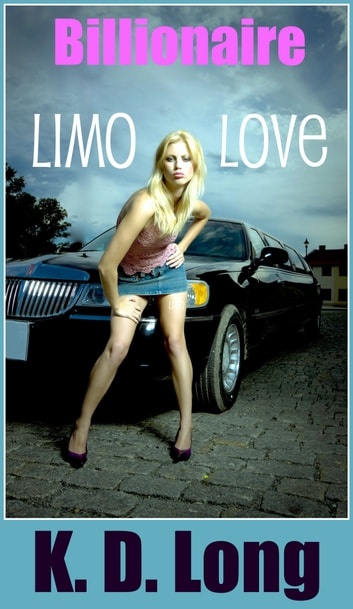 Billionaire Limo Love (Alpha Male Erotic Romance) ebook by K.D. Long