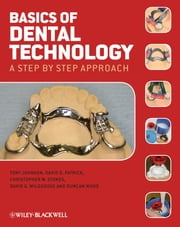 Basics of Dental Technology - A Step by Step Approach ebook by Tony Johnson,Christopher W. Stokes,David G. Wildgoose,David G. Patrick,Duncan J. Wood