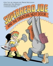 Superhero Joe and the Creature Next Door ebook by Jacqueline Preiss Weitzman,Ron Barrett