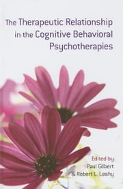 The Therapeutic Relationship in the Cognitive Behavioral Psychotherapies ebook by Gilbert, Paul
