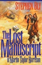 The Lost Manuscript of Martin Taylor Harrison ebook by Stephen Bly