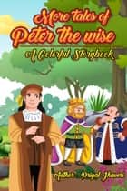 More Tales of Peter the Wise - A Colorful Story Book ebook by Priyal Jhaveri