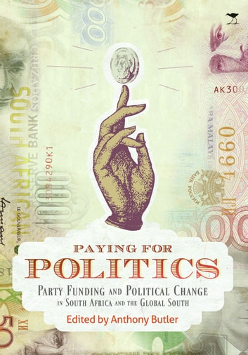 Paying for Politics - Party Funding and Political Change in South Africa and the Global South ebook by