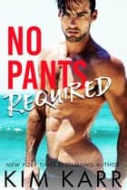 No Pants Required - Men of Laguna, #1 ebook by Kim Karr