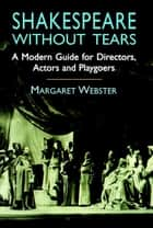 Shakespeare Without Tears ebook by Margaret Webster