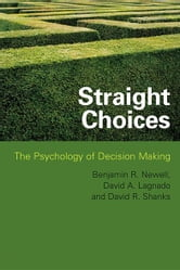 Straight Choices - The Psychology of Decision Making ebook by David A. Lagnado,David R. Shanks,Ben R. Newell