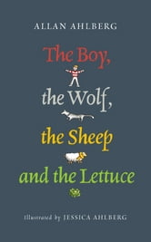 The Boy, the Wolf, the Sheep and the Lettuce ebook by Allan Ahlberg