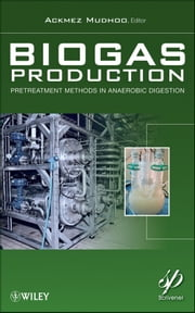 Biogas Production - Pretreatment Methods in Anaerobic Digestion ebook by Ackmez Mudhoo