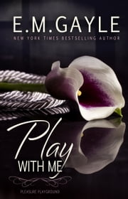 Play With Me ebook by Eliza Gayle, E.M. Gayle