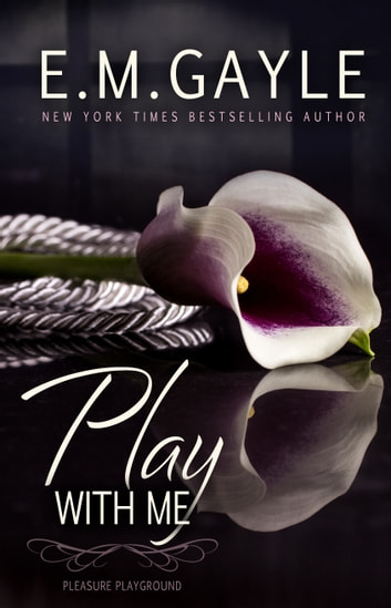 Play With Me ebook by Eliza Gayle,E.M. Gayle